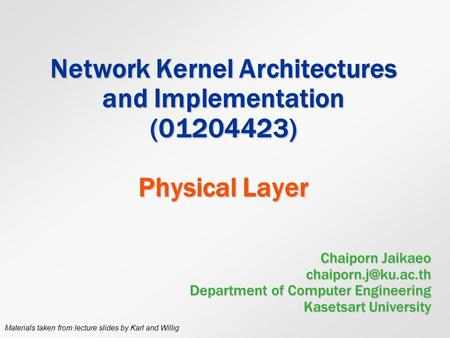 Network Kernel Architectures and Implementation (01204423) Physical Layer Chaiporn Jaikaeo Department of Computer Engineering Kasetsart.