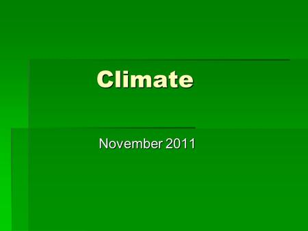 Climate November 2011.  Climate  Average weather conditions of an area over a long period of time  3 Climate Zones on Earth  Tropical  Temperate.