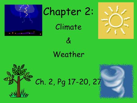 Chapter 2: Climate & Weather Ch. 2, Pg 17-20, 27.