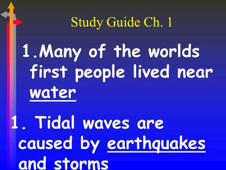 Study Guide Ch. 1 1.Many of the worlds first people lived near water 1. Tidal waves are caused by earthquakes and storms.