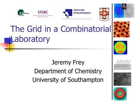 The Grid in a Combinatorial Laboratory Jeremy Frey Department of Chemistry University of Southampton.