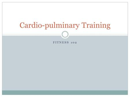FITNESS 102 Cardio-pulminary Training. Importance of training the Cardio-pulminary system Help reduce blood pressure Strengthens the heart and lungs Pushes.