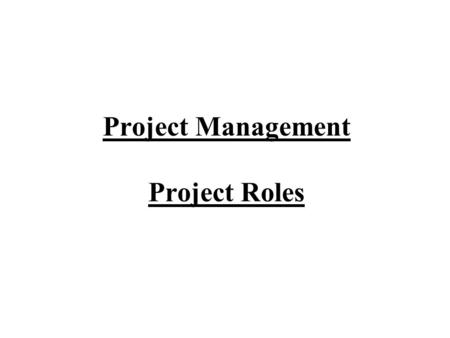 Project Management Project Roles. The number of people involved in a project and the roles they play will vary greatly between different types and size.