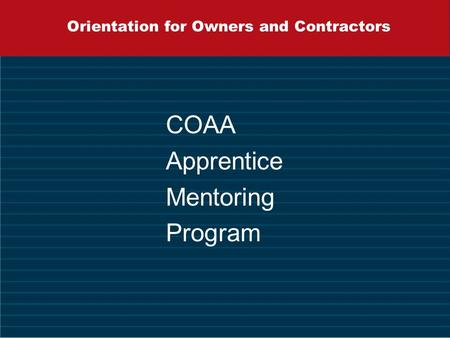 Orientation for Owners and Contractors COAA Apprentice Mentoring Program.