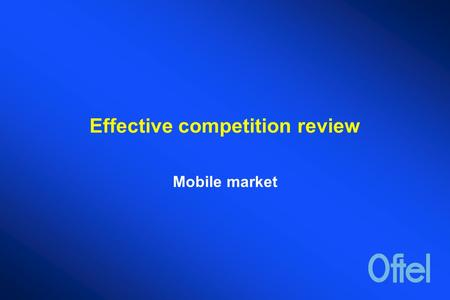 Effective competition review Mobile market. Effective competition reviews OFTEL's strategy set out regulatory principles designed to ensure the the level.
