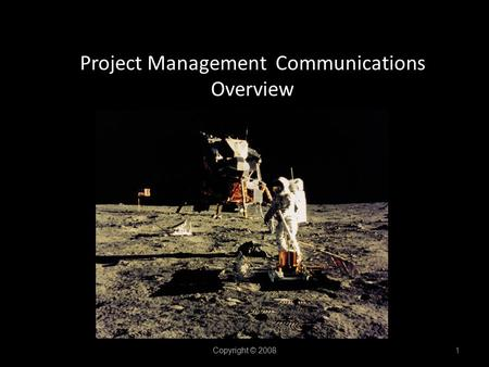 Project Management Communications Overview Copyright © 2008 1.