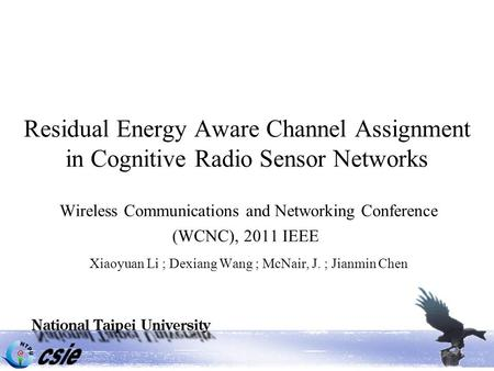 Residual Energy Aware Channel Assignment in Cognitive Radio Sensor Networks Wireless Communications and Networking Conference (WCNC), 2011 IEEE Xiaoyuan.