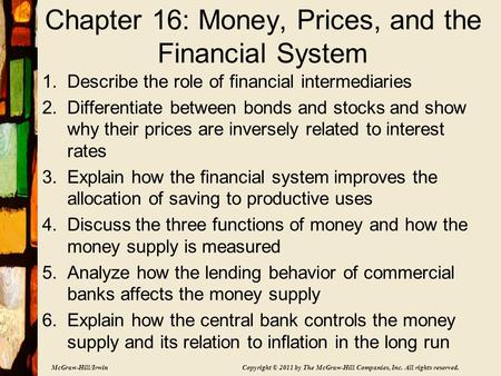 McGraw-Hill/Irwin Copyright © 2011 by The McGraw-Hill Companies, Inc. All rights reserved. Chapter 16: Money, Prices, and the Financial System 1.Describe.