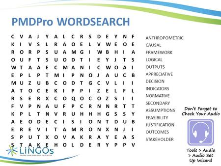 PMDPro WORDSEARCH ANTHROPOMETRIC CAUSAL FRAMEWORK LOGICAL OUTPUTS APPRECIATIVE DECISION INDICATORS NORMATIVE SECONDARY ASSUMPTIONS FEASIBILITY JUSTIFICATION.