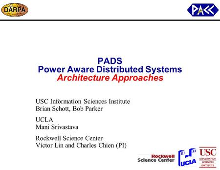 PADS Power Aware Distributed Systems Architecture Approaches USC Information Sciences Institute Brian Schott, Bob Parker UCLA Mani Srivastava Rockwell.