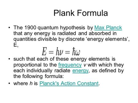 Plank Formula The 1900 quantum hypothesis by Max Planck that any energy is radiated and absorbed in quantities divisible by discrete 'energy elements',