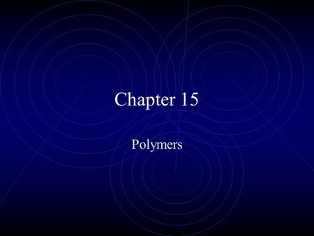 Chapter 15 Polymers. Plastics They deform readily Usually a polymer plus an additive Organic molecules Three Dimensional Monomer -> Polymer.