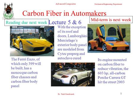 Mechanical Engineering Department Advanced Composites Dr. Talal Mandourah 1 Lecture 5 & 6 Carbon Fiber in Automakers The Ferrri Enzo, of which only 399.