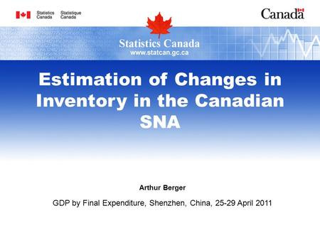 Arthur Berger GDP by Final Expenditure, Shenzhen, China, 25-29 April 2011 Estimation of Changes in Inventory in the Canadian SNA.