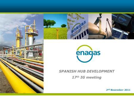 1 SPANISH HUB DEVELOPMENT 17 th IG meeting 2 nd November 2011.