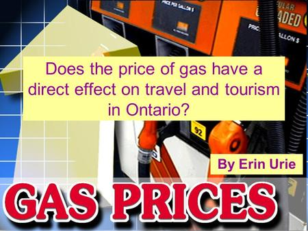 Does the price of gas have a direct effect on travel and tourism in Ontario? By Erin Urie.