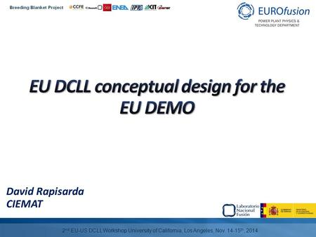 David Rapisarda CIEMAT 2 nd EU-US DCLL Workshop University of California, Los Angeles, Nov. 14-15 th, 2014.
