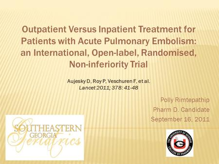 Polly Rimtepathip Pharm D. Candidate September 16, 2011 Outpatient Versus Inpatient Treatment for Patients with Acute Pulmonary Embolism: an International,