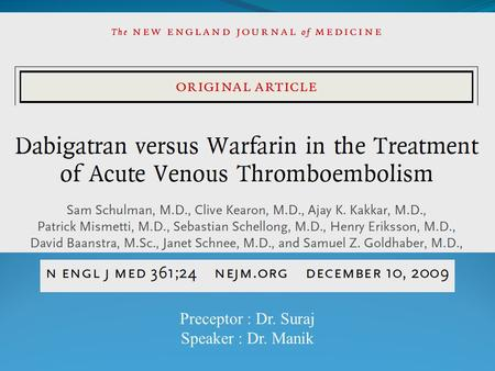 Preceptor : Dr. Suraj Speaker : Dr. Manik. Annual incidence of venous thromboembolism is approximately 0.1 percent, 0.01 percent in early adulthood.