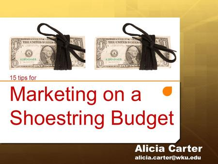 Marketing on a Shoestring Budget Alicia Carter 15 tips for.