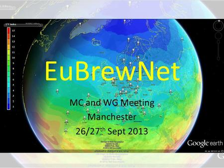 EuBrewNet MC and WG Meeting Manchester 26/27 th Sept 2013.