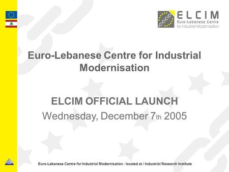 Euro-Lebanese Centre for Industrial Modernisation - located at / Industrial Research Institute Euro-Lebanese Centre for Industrial Modernisation ELCIM.
