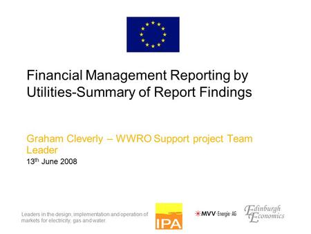Leaders in the design, implementation and operation of markets for electricity, gas and water. Financial Management Reporting by Utilities-Summary of Report.