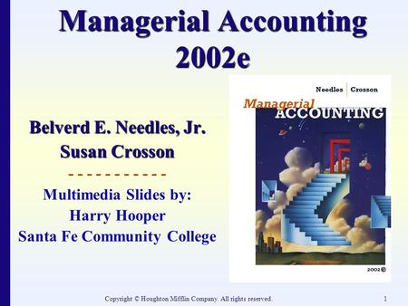 Copyright © Houghton Mifflin Company. All rights reserved.1 Managerial Accounting 2002e Belverd E. Needles, Jr. Susan Crosson - - - - - - - - - - - Multimedia.
