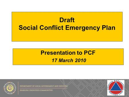 Draft Social Conflict Emergency Plan Presentation to PCF 17 March 2010.