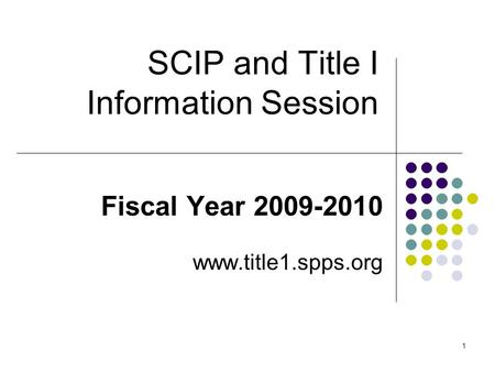 1 SCIP and Title I Information Session Fiscal Year 2009-2010 www.title1.spps.org.
