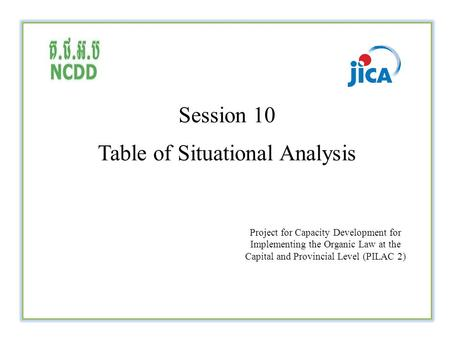 Session 10 Table of Situational Analysis Project for Capacity Development for Implementing the Organic Law at the Capital and Provincial Level (PILAC 2)