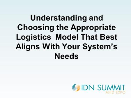Understanding and Choosing the Appropriate Logistics Model That Best Aligns With Your System's Needs.
