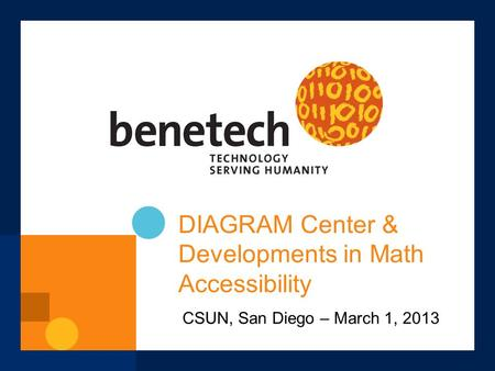 DIAGRAM Center & Developments in Math Accessibility CSUN, San Diego – March 1, 2013.