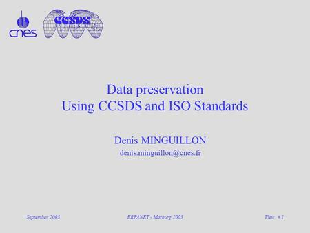 September 2003ERPANET - Marburg 2003View # 1 Data preservation Using CCSDS and ISO Standards Denis MINGUILLON