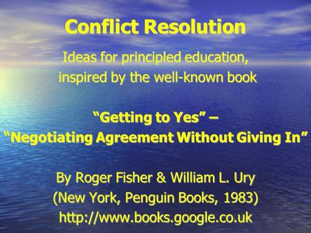 "Conflict Resolution Ideas for principled education, inspired by the well-known book inspired by the well-known book ""Getting to Yes"" – ""Negotiating Agreement."