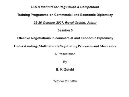 CUTS Institute for Regulation & Competition Training Programme on Commercial and Economic Diplomacy 22-26 October 2007, Royal Orchid, Jaipur Session 5.