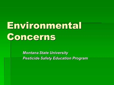 Environmental Concerns Montana State University Pesticide Safety Education Program.