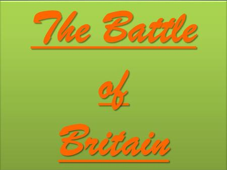 The Battle of Britain. ContentsContents 1.When it started.When it started. 2.Battle of Britain's name.Battle of Britain's name. 3.Getting ready.Getting.