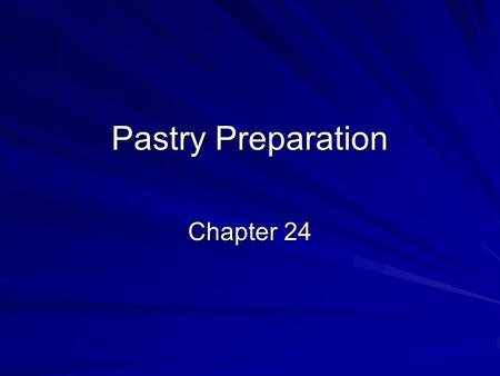 Pastry Preparation Chapter 24. 1. What are the four basic ingredients used to make pastry?