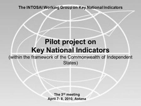 1 The INTOSAI Working Group on Key National Indicators Pilot project on Key National Indicators (within the framework of the Commonwealth of Independent.