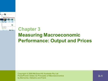 3–13–1 Copyright  2005 McGraw-Hill Australia Pty Ltd PowerPoint® Slides t/a Principles of Macroeconomics by Bernanke, Olekalns and Frank Chapter 3 Measuring.