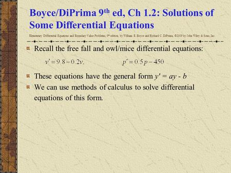 Boyce/DiPrima 9 th ed, Ch 1.2: Solutions of Some Differential Equations Elementary Differential Equations and Boundary Value Problems, 9 th edition, by.