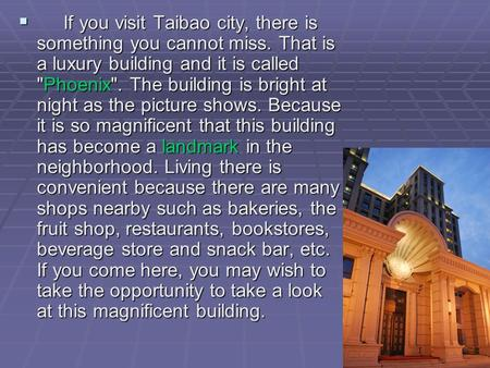  If you visit Taibao city, there is something you cannot miss. That is a luxury building and it is called Phoenix. The building is bright at night as.