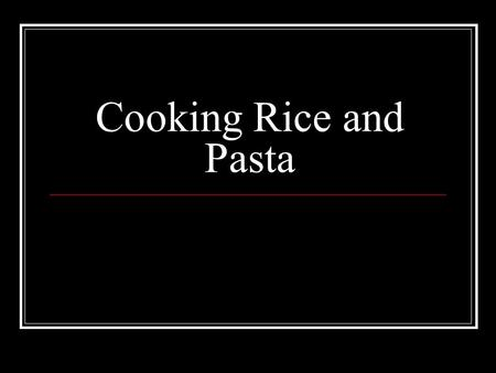 Cooking Rice and Pasta. Rice Classified according to grain length Long grain-dry and fluffy.