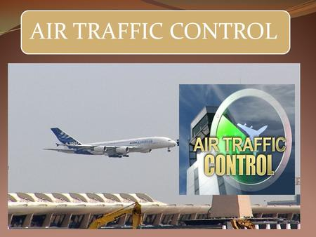 AIR TRAFFIC CONTROL. Air Traffic Control Air traffic control (ATC) is a service provided by ground- based controllers who direct aircraft on the ground.