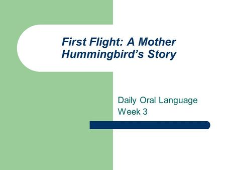 First Flight: A Mother Hummingbird's Story Daily Oral Language Week 3.