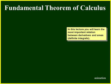 CHAPTER 2 2.4 Continuity Fundamental Theorem of Calculus In this lecture you will learn the most important relation between derivatives and areas (definite.
