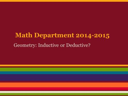 Math Department 2014-2015 Geometry: Inductive or Deductive?
