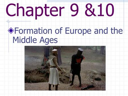 Chapter 9 &10 Formation of Europe and the Middle Ages.