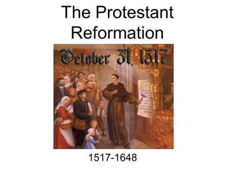 The Protestant Reformation 1517-1648 The Catholic Church in 1500 The Catholic Church was the most powerful institution in Europe Held the monopoly on.